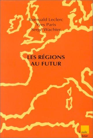 Les régions du futur: R. Leclerc, Y. Paris, S. Wachter
