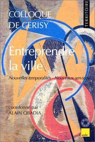 Colloque de Cerisy - ENTREPRENDRE LA VILLE: Colloque de Cerisy