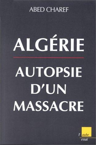 9782876784123: Alg�rie : Autopsie d'un massacre