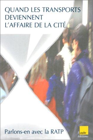 9782876784734: Quand les transports publics deviennent l'affaire de la cite: Parlons-en avec la RATP (L'aube territoire) (French Edition)