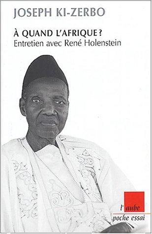 A quand l'Afrique ? Entretien avec René Holenstein: Ki Zerbo, Joseph