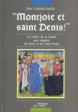 9782876820296: Montjoie et Saint Denis: Le centre de la Gaule aux origines de Paris et de Saint-Denis