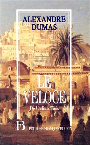 Le veÌ loce, ou, De Cadix aÌ  Tunis: Alexandre Dumas