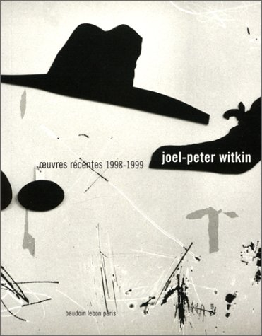 Joel-Peter Witkin: Oeuvres R�centes 1998-1999: D'Hooge, Alain