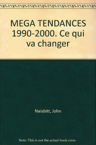 Megatendances 1990-2000 ce qui va changer: Naisbitt, John