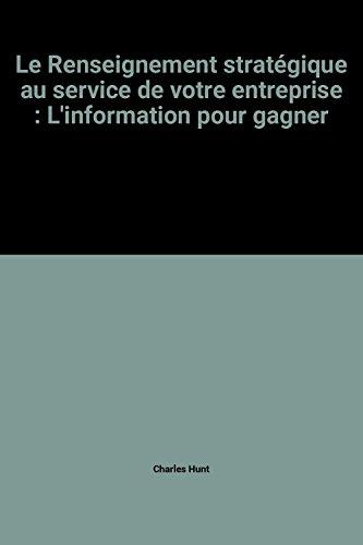9782876911147: Le Renseignement strat�gique au service de votre entreprise : L'information pour gagner