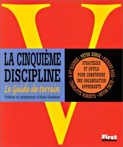 La cinquième discipline - Le guide de terrain: Stratégies et outils pour construire une organisation apprenante (2876914778) by Peter Senge