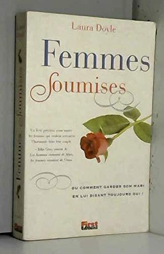 9782876916364: Femmes Soumises ou comment garder son mari en lui disant toujours oui !