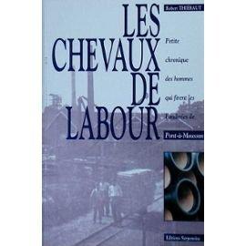 9782876921924: Les Chevaux De Labour - Petite Chronique Des Hommes Qui Firent Les Fonderies De Pont-à-Mousson