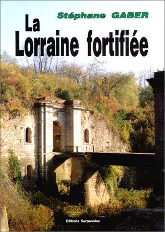 9782876923263: La Lorraine fortifiée, 1870 - 1940 : De Séré de Rivières à Maginot, nouvelle édition
