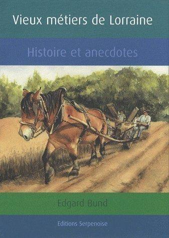 9782876927469: Vieux m�tiers de Lorraine : Histoire et anecdotes