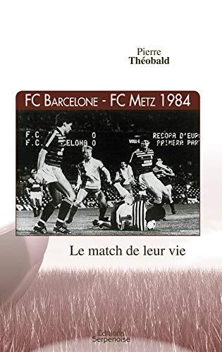 9782876929579: FC Barcelone-FC Metz 1984 : Le match de leur vie