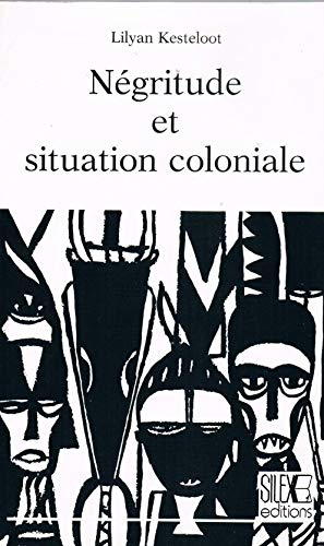 Negritude et situation coloniale (French Edition) (2876930161) by Lilyan Kesteloot