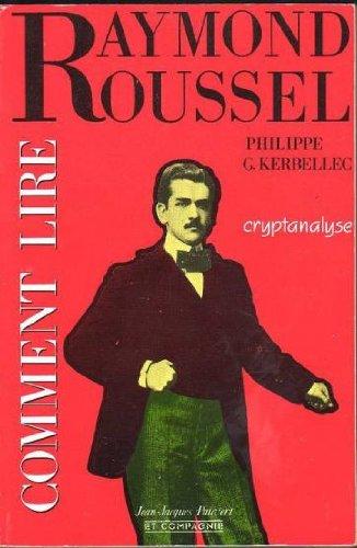9782876970359: Comment lire Raymond Roussel: Cryptanalyse (Bibliothèque rousselienne)