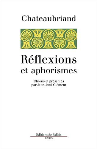 Réflexions et aphorismes: François-René de Chateaubriand,