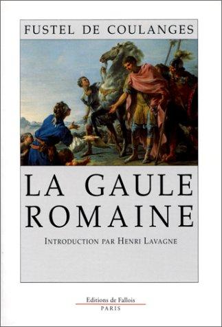 La Gaule romaine. Revue et complétée sur le manuscrit et d'après les ...