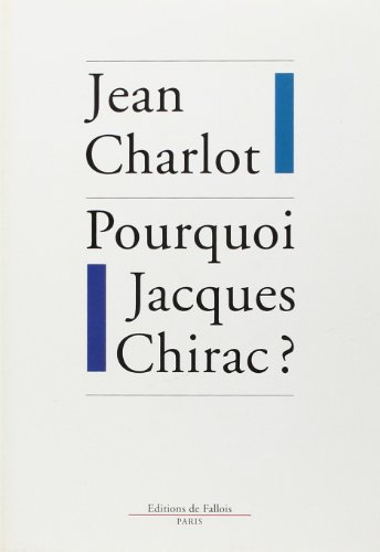 Pourquoi Jacques Chirac?: Comprendre la presidentielle 1995 (French Edition) (2877062546) by Charlot, Jean