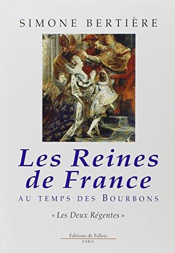 Les reines de France au temps des Bourbons (French Edition): Bertiere, Simone