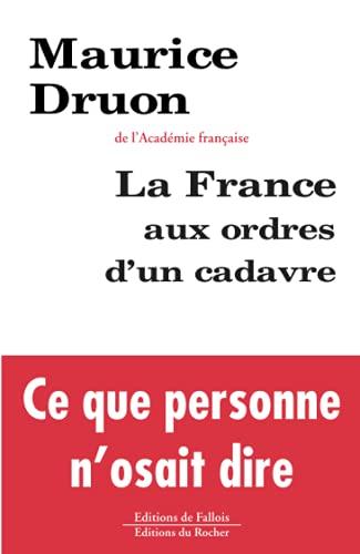 La France aux ordres dun cadavre: Maurice Druon