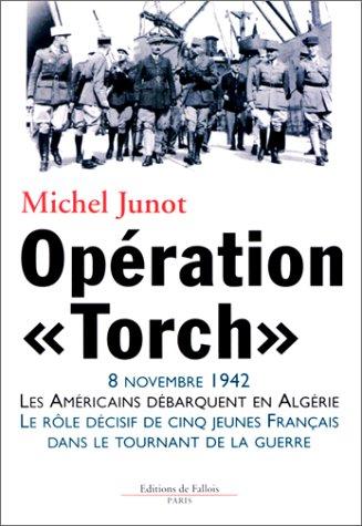 """9782877064071: Opération """"Torch"""": 8 novembre 1942 : les Américains débarquent en Algérie : le rôle décisif de cinq jeunes Français dans le tournant de la guerre (French Edition)"""
