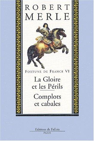 Fortune de France, tome VI: La Gloire et les Périls, Complots et cabales (2877064212) by Robert Merle