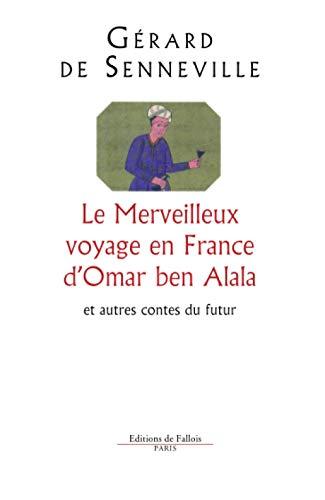 9782877064293: Le merveilleux voyage en France d'Omar ben Alala et autres contes du futur
