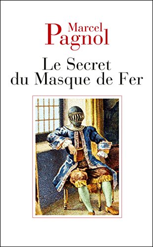 Le secret du masque de fer: Marcel Pagnol