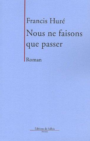 Nous ne faisons que passer [Paperback] [Jun: Francis HurÃ