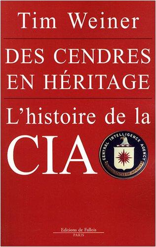 DES CENDRES EN HÉRITAGE : L'HISTOIRE DE LA CIA: WEINER TIM