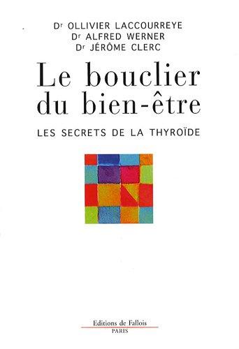BOUCLIER DU BIEN-ÊTRE (LE) : LES SECRETS DE LA THYROÏDE: LACCOURREYE OLLIVIER