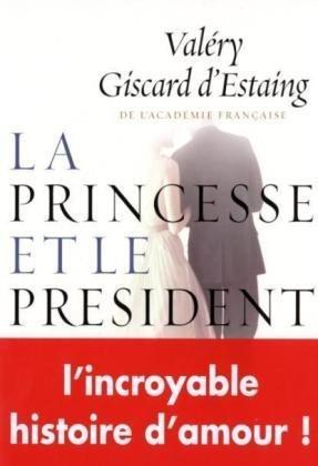 PRINCESSE ET LE PRÉSIDENT (LA): GISCARD D'ESTAI VALERY