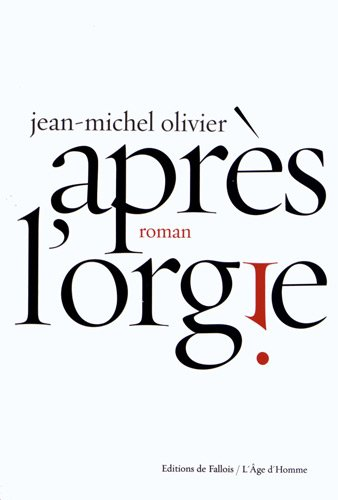 APRÈS L'ORGIE: OLIVIER JEAN-MICHEL