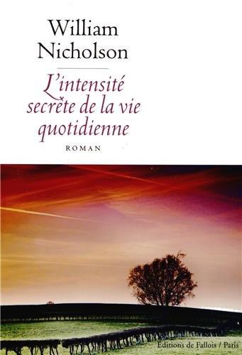 INTENSITÉ SECRÈTE DE LA VIE QUOTIDIENNE (L'): NICHOLSON WILLIAM