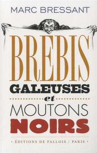BREBIS GALEUSES ET MOUTONS NOIRS: BRESSANT MARC