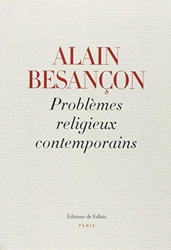 PROBLÈMES RELIGIEUX CONTEMPORAINS: BESANÇON ALAIN