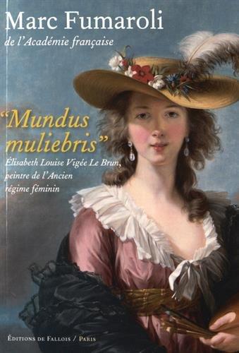 9782877069496: Mundus muliebris: Elisabeth Louise Vigée Le Brun, peintre de l'Acien régime féminin