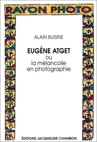 Eugène Atget, ou, La mélancolie en photographie (Rayon photo) (French Edition) (2877110990) by Alain Buisine