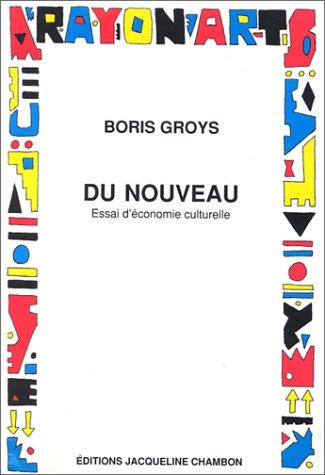 Du nouveau : Essai d'économie culturelle: Groys, Boris