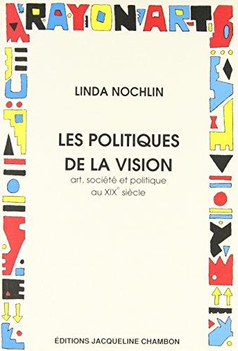 Les Politiques de la vision Essais sur le XIXe siècle - Art et société: ...