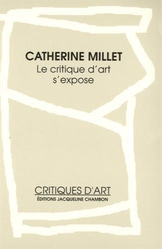 Le critique d'art s'expose (Critiques d'art) (French Edition) (2877111253) by Catherine Millet