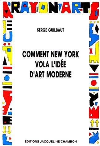 9782877111591: Comment New York vola l'idée d'art moderne.Expressionisme abstrait, liberté et guerre froide