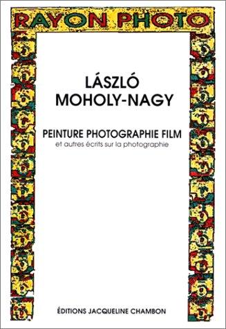 PEINTURE PHOTOGRAPHIE FILM ET AUTRES ÉCRITS SUR LA PHOTOGRAPHIE: MOHOLY-NAGY LASZLO
