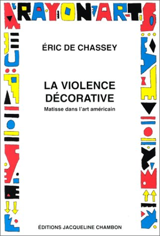La violence decorative: Matisse dans l'art americain (Rayon art) (French Edition): Chassey, ...