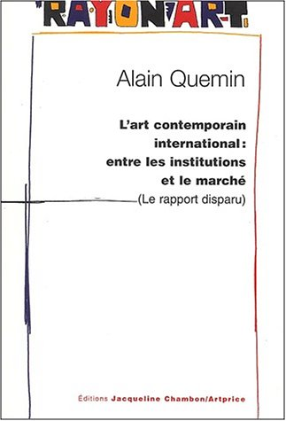ART CONTEMPORAIN INTERNATIONAL (LES) : ENTRE LES INSTITUTIONS ET LE MARCHÉ: QUEMIN