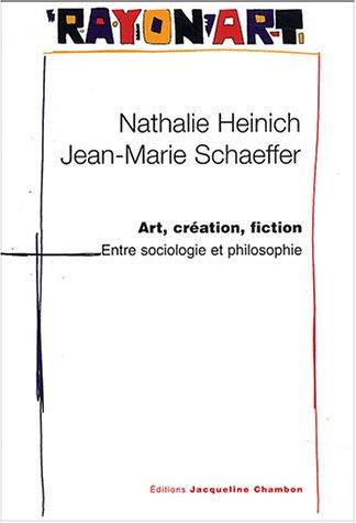 Art, création, fiction : Entre sociologie et philosophie: Jean-Marie Schaeffer