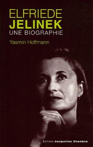 ELFRIEDE JELINEK : UNE BIOGRAPHIE: HOFFMANN YASMIN