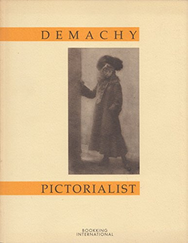 Robert Demachy: Pictorialist [Jan 01, 1990] Demachy,: Robert Demachy