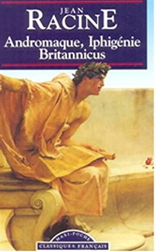 Andromaque, Iphigenie, Britannicus (World Classics) (French Edition): Jean Racine