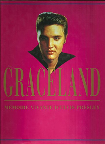 Graceland : m�moire vivante d'Elvis Presley