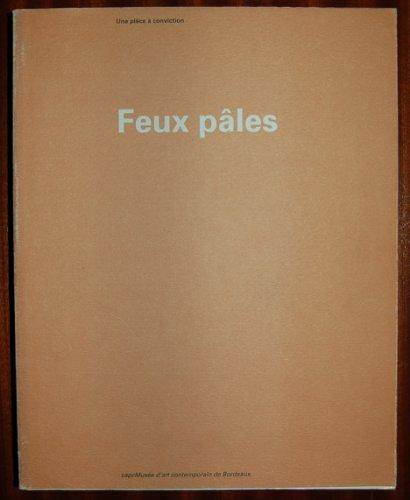 9782877210799: Feux pales: Une piece a conviction: CapcMusee d'art contemporain, Bordeaux, du 7 Decembre 1990 au 3 Mars 1991